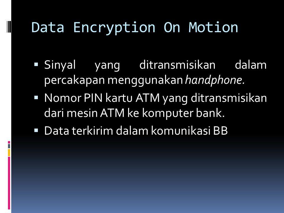 Data Encryption On Motion  Sinyal yang ditransmisikan dalam percakapan menggunakan handphone.  Nomor PIN kartu ATM yang ditransmisikan dari mesin AT