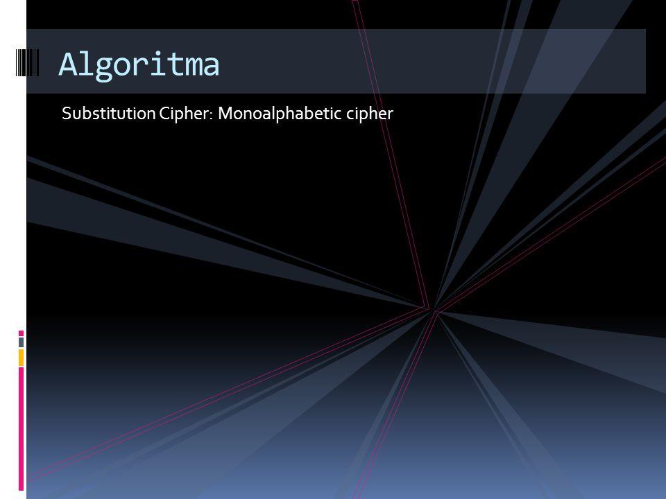 Substitution Cipher: Monoalphabetic cipher Algoritma