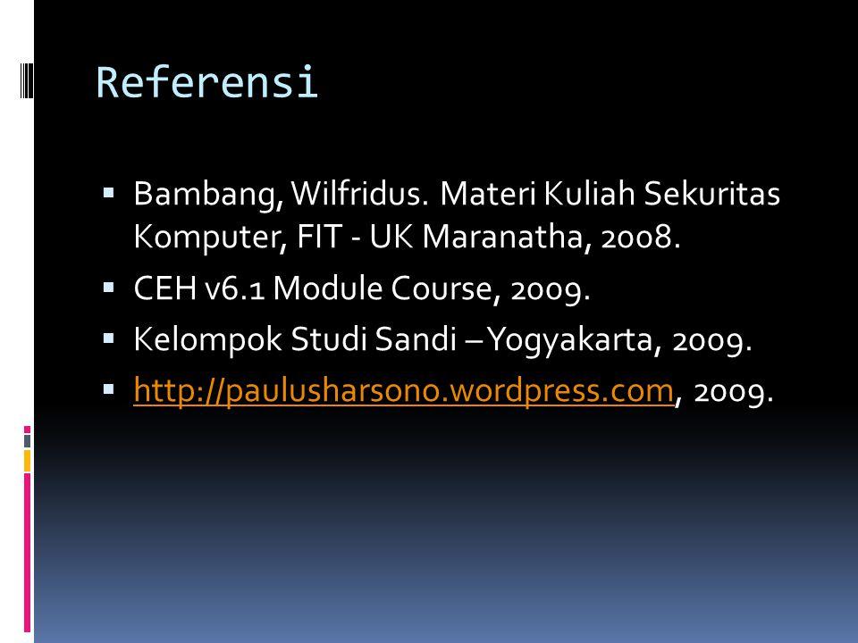 Referensi  Bambang, Wilfridus. Materi Kuliah Sekuritas Komputer, FIT - UK Maranatha, 2008.  CEH v6.1 Module Course, 2009.  Kelompok Studi Sandi – Y