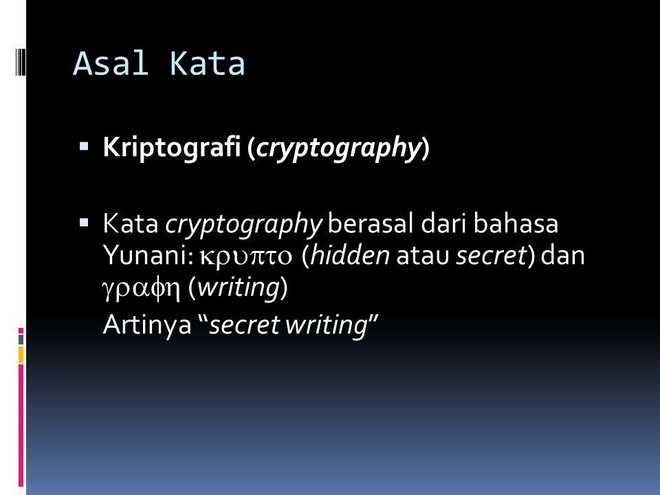 "Asal Kata  Kriptografi (cryptography)  Kata cryptography berasal dari bahasa Yunani:  (hidden atau secret) dan  (writing) Artinya ""secre"