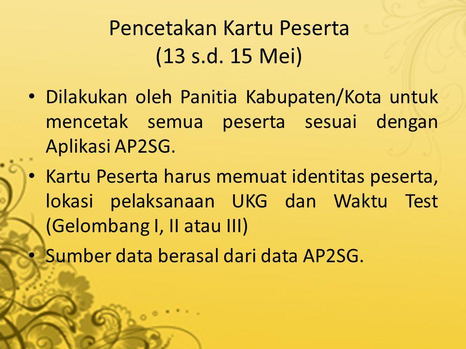 Pencetakan Kartu Peserta (13 s.d. 15 Mei) • Dilakukan oleh Panitia Kabupaten/Kota untuk mencetak semua peserta sesuai dengan Aplikasi AP2SG. • Kartu P