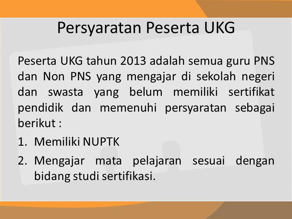 Persyaratan Peserta UKG Peserta UKG tahun 2013 adalah semua guru PNS dan Non PNS yang mengajar di sekolah negeri dan swasta yang belum memiliki sertif