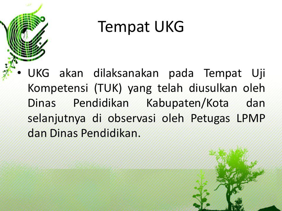 Tempat UKG • UKG akan dilaksanakan pada Tempat Uji Kompetensi (TUK) yang telah diusulkan oleh Dinas Pendidikan Kabupaten/Kota dan selanjutnya di obser