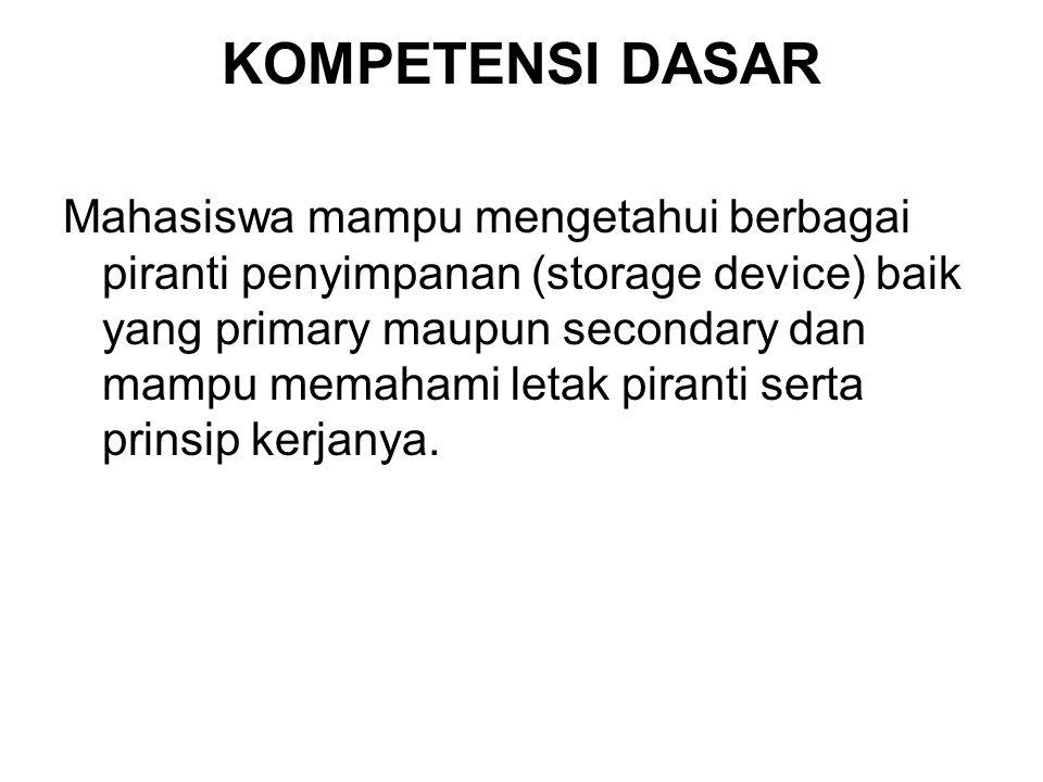 KONSEP MAP Storage Device Primary Storage Device Secondary Storage Device RAMROM CACHE Pita Magnetik Piringan Magnetik Piringan Optik