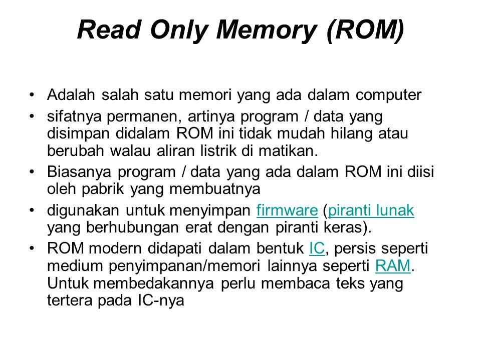 Read Only Memory (ROM) •Adalah salah satu memori yang ada dalam computer •sifatnya permanen, artinya program / data yang disimpan didalam ROM ini tida