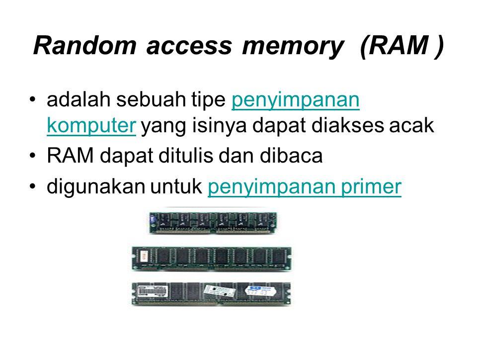 Tipe umum RAM •SRAM atau Static RAMStatic RAM •NV-RAM atau Non-Volatile RAMNon-Volatile RAM •DRAM atau Dynamic RAMDynamic RAM –Fast Page Mode DRAMFast Page Mode DRAM –EDO RAM atau Extended Data Out DRAMEDO RAM –XDR DRAMXDR DRAM –SDRAM atau Synchronous DRAMSDRAM •DDR SDRAM atau Double Data Rate Synchronous DRAM sekarang (2005) mulai digantikan dengan DDR2DDR SDRAMDDR2 •RDRAM atau Rambus DRAMRDRAMRambus