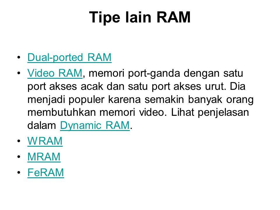 Tipe lain RAM •Dual-ported RAMDual-ported RAM •Video RAM, memori port-ganda dengan satu port akses acak dan satu port akses urut. Dia menjadi populer