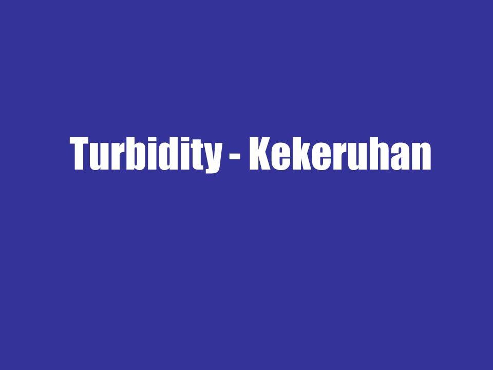 Pengukuran Turbidity •Satuan lain JTU (Jackson Turbidity Units) – sudah tidak digunakan.