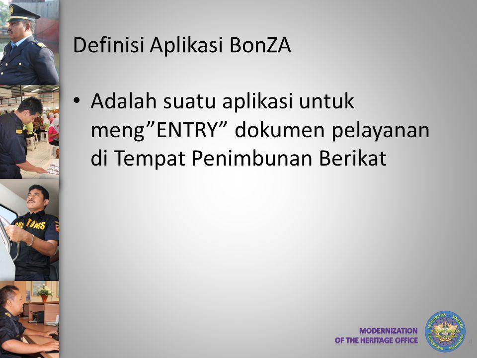 """Definisi Aplikasi BonZA • Adalah suatu aplikasi untuk meng""""ENTRY"""" dokumen pelayanan di Tempat Penimbunan Berikat 4"""