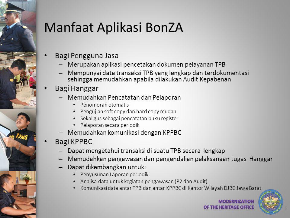 Manfaat Aplikasi BonZA • Bagi Pengguna Jasa – Merupakan aplikasi pencetakan dokumen pelayanan TPB – Mempunyai data transaksi TPB yang lengkap dan terd