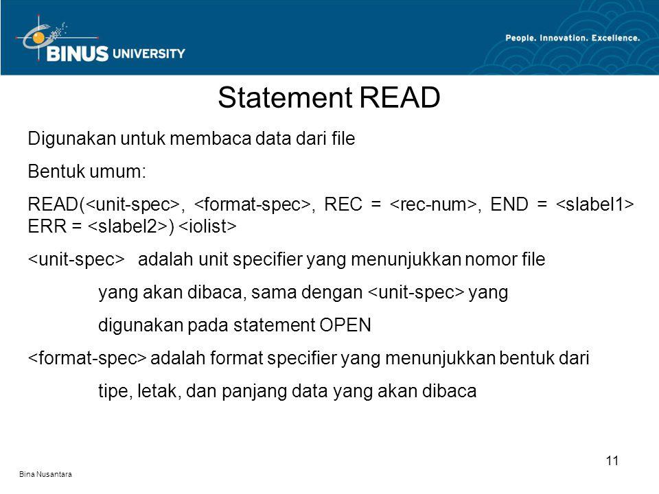 Bina Nusantara Statement READ 11 Digunakan untuk membaca data dari file Bentuk umum: READ(,, REC =, END = ERR = ) adalah unit specifier yang menunjukk