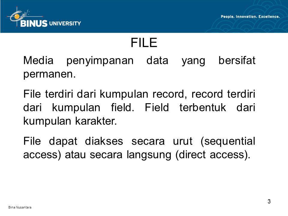 Bina Nusantara FILE 3 Media penyimpanan data yang bersifat permanen. File terdiri dari kumpulan record, record terdiri dari kumpulan field. Field terb