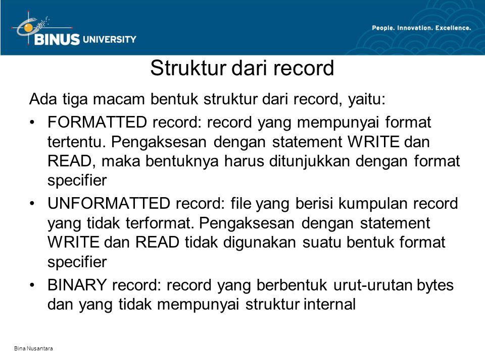 Struktur dari record Ada tiga macam bentuk struktur dari record, yaitu: •FORMATTED record: record yang mempunyai format tertentu. Pengaksesan dengan s