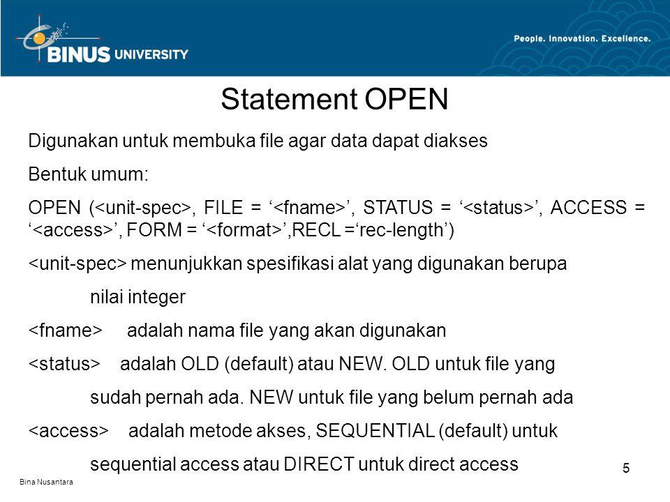 Statement OPEN 5 Digunakan untuk membuka file agar data dapat diakses Bentuk umum: OPEN (, FILE = ' ', STATUS = ' ', ACCESS = ' ', FORM = ' ',RECL ='r