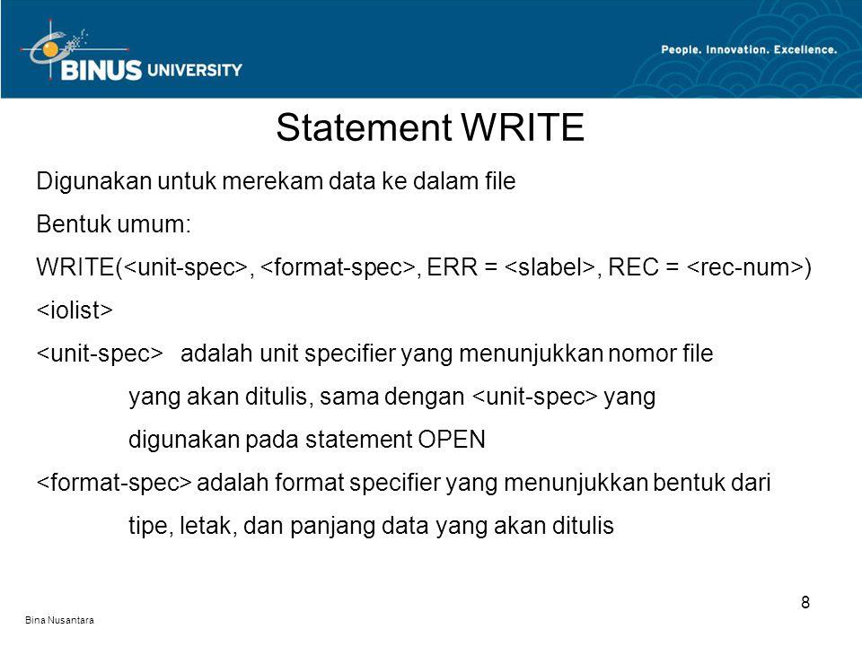 Bina Nusantara Statement WRITE 8 Digunakan untuk merekam data ke dalam file Bentuk umum: WRITE(,, ERR =, REC = ) adalah unit specifier yang menunjukka