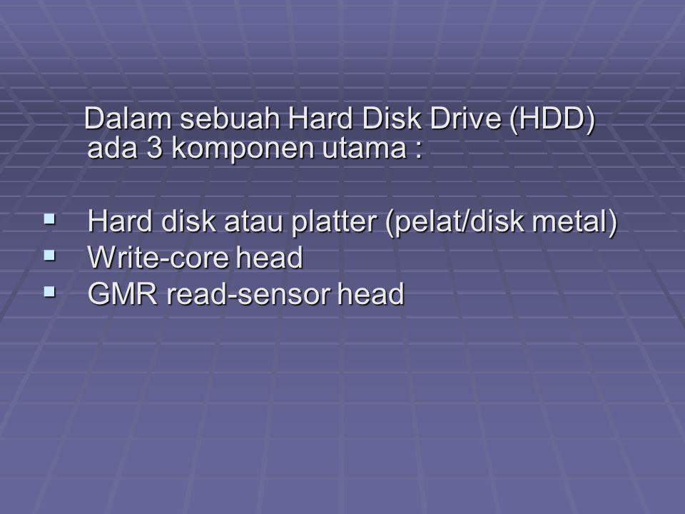 Dalam sebuah Hard Disk Drive (HDD) ada 3 komponen utama : Dalam sebuah Hard Disk Drive (HDD) ada 3 komponen utama :  Hard disk atau platter (pelat/di