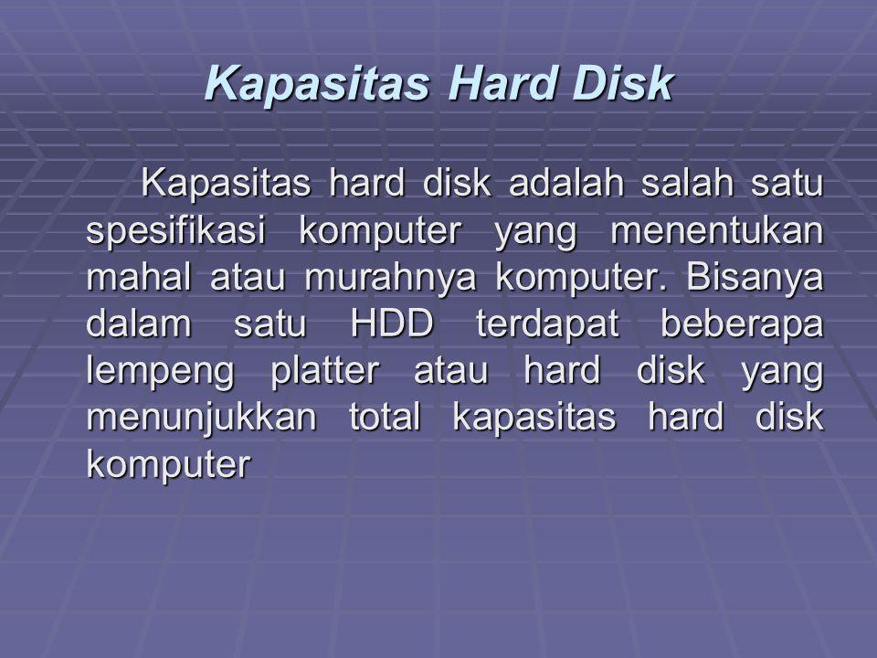 Kapasitas Hard Disk Kapasitas hard disk adalah salah satu spesifikasi komputer yang menentukan mahal atau murahnya komputer. Bisanya dalam satu HDD te