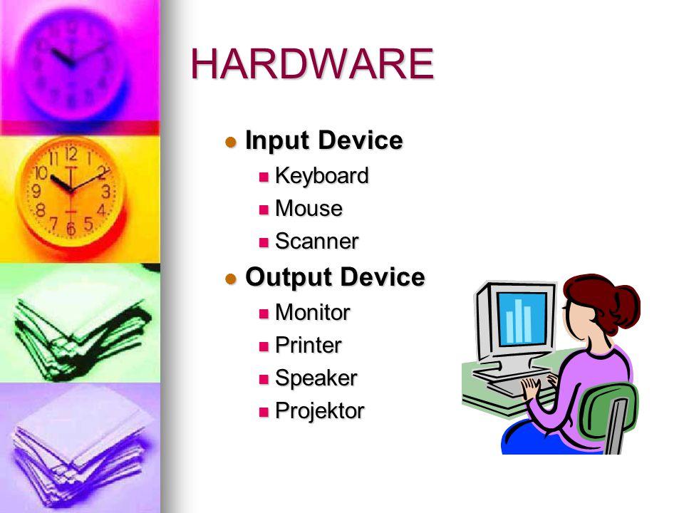 HARDWARE  Media Penyimpanan  Harddisk (Primary storage)  Floppy Disk  Compact Disk (CD)  USB Flash Disk Removable Storage