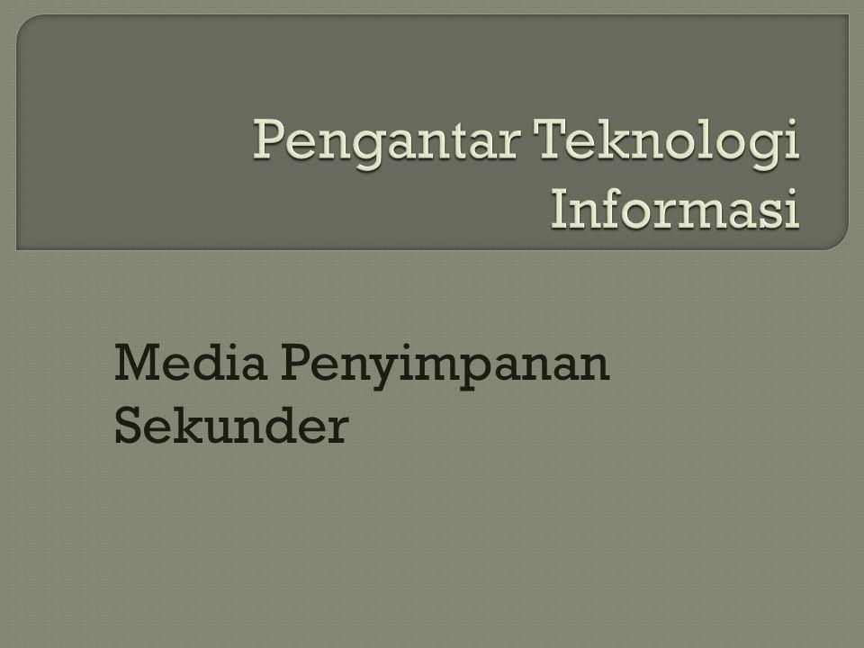  Storage : tempat penyimpanan  Secondary Storage  Storage Media