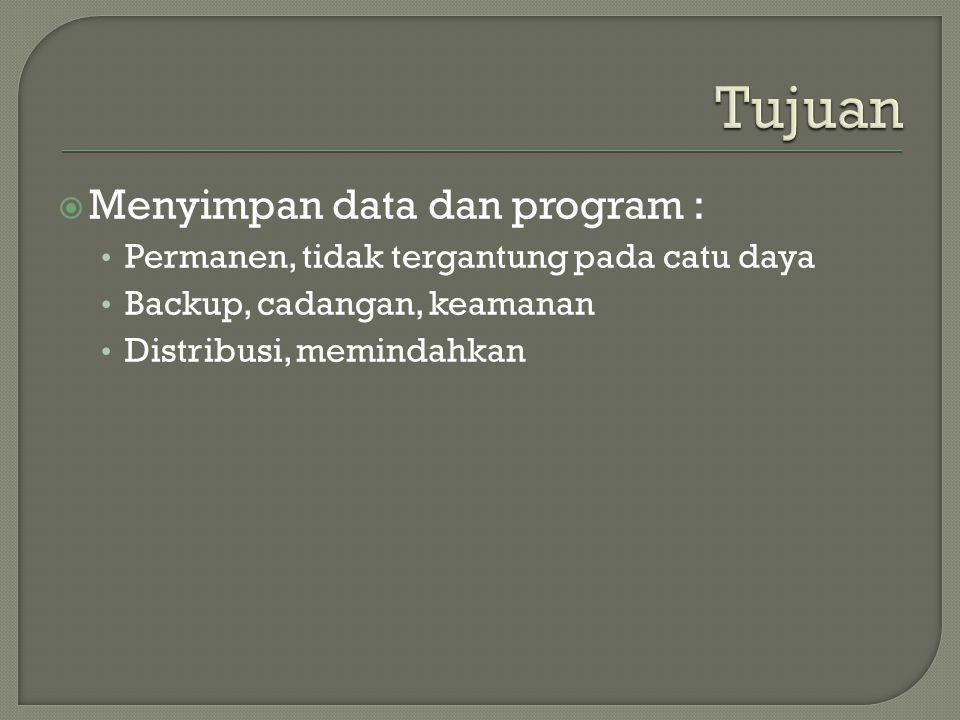  Menyimpan data dan program : • Permanen, tidak tergantung pada catu daya • Backup, cadangan, keamanan • Distribusi, memindahkan