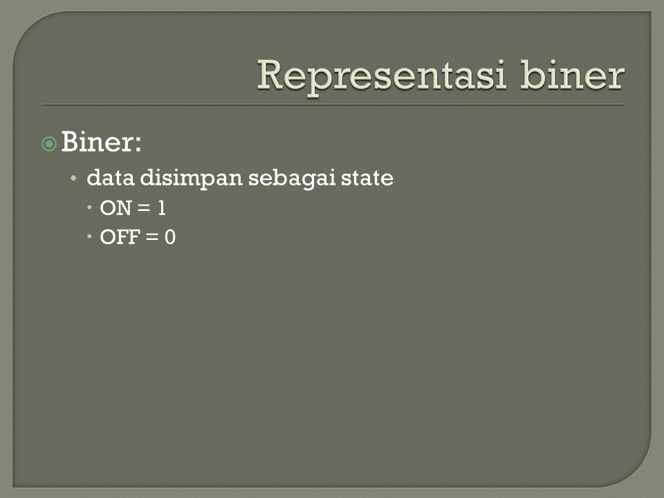  Biner: • data disimpan sebagai state  ON = 1  OFF = 0