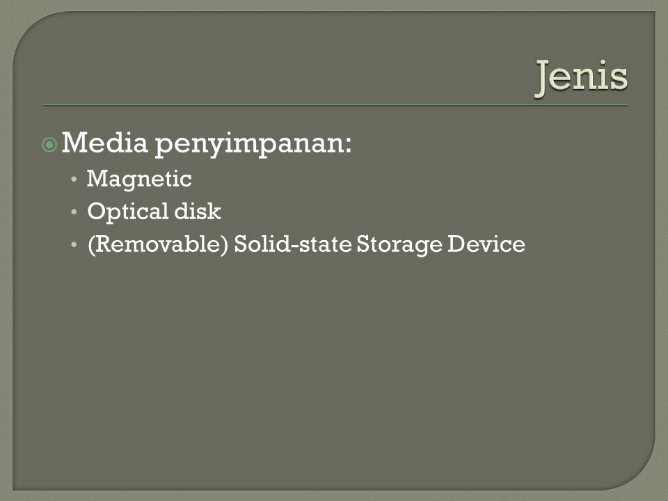  Media penyimpanan: • Magnetic • Optical disk • (Removable) Solid-state Storage Device