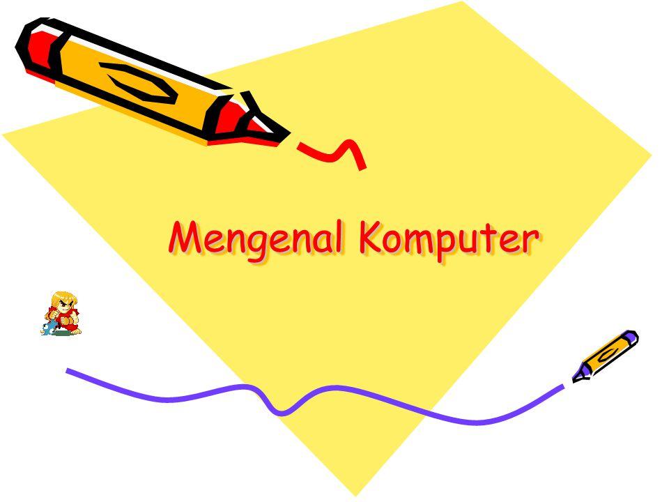 Mengenal Komputer Mengenal Komputer