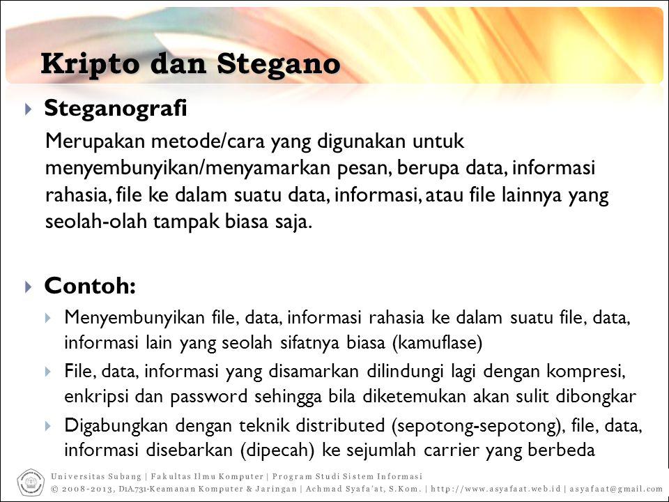 Kripto dan Stegano  Steganografi Merupakan metode/cara yang digunakan untuk menyembunyikan/menyamarkan pesan, berupa data, informasi rahasia, file ke dalam suatu data, informasi, atau file lainnya yang seolah-olah tampak biasa saja.