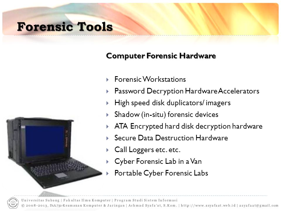 Forensic Tools Computer Forensic Hardware  Forensic Workstations  Password Decryption Hardware Accelerators  High speed disk duplicators/ imagers 