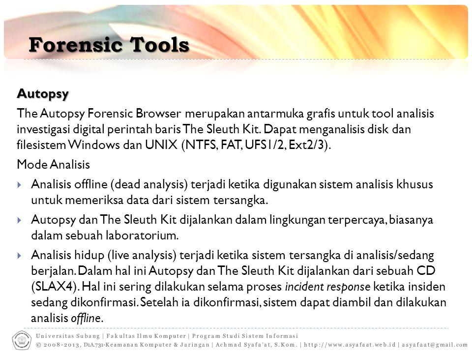 Forensic Tools Autopsy The Autopsy Forensic Browser merupakan antarmuka grafis untuk tool analisis investigasi digital perintah baris The Sleuth Kit.