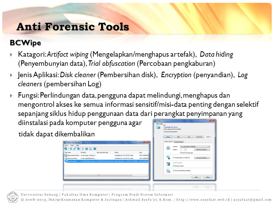 Anti Forensic Tools BCWipe  Katagori: Artifact wiping (Mengelapkan/menghapus artefak), Data hiding (Penyembunyian data), Trial obfuscation (Percobaan
