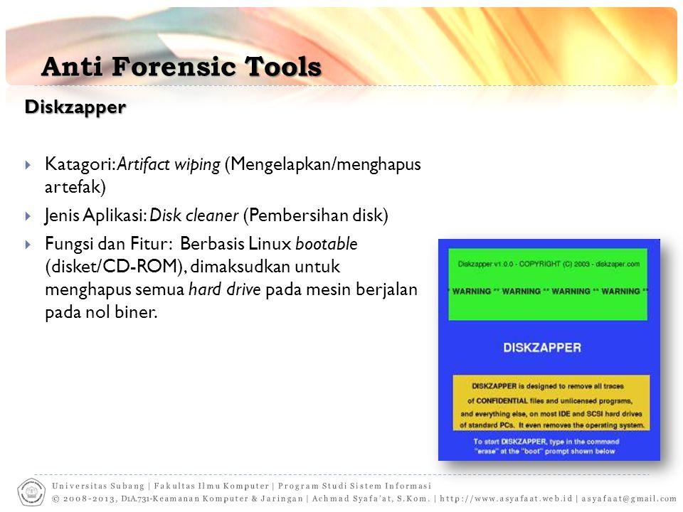 Anti Forensic Tools Diskzapper  Katagori: Artifact wiping (Mengelapkan/menghapus artefak)  Jenis Aplikasi: Disk cleaner (Pembersihan disk)  Fungsi
