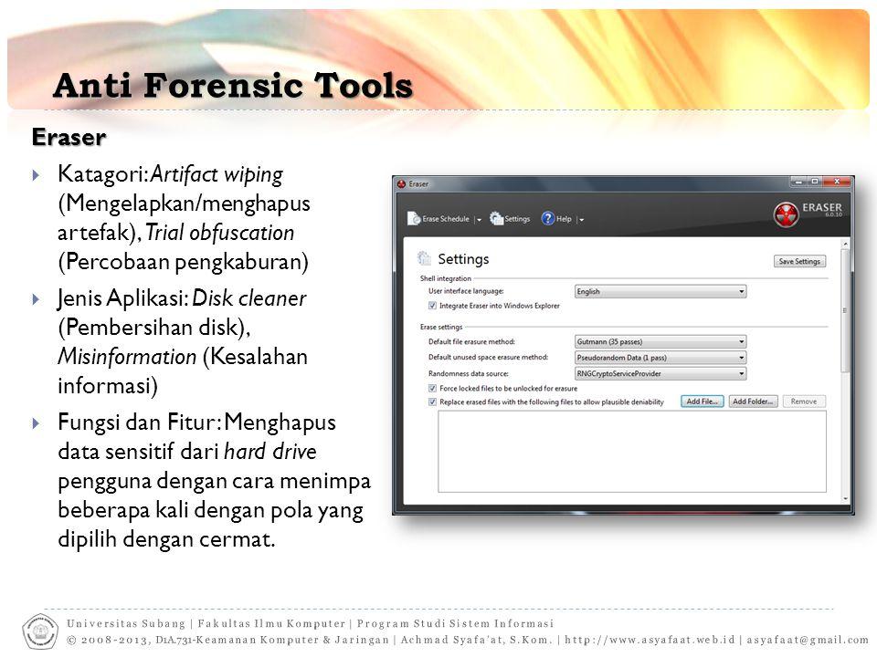 Anti Forensic Tools Eraser  Katagori: Artifact wiping (Mengelapkan/menghapus artefak), Trial obfuscation (Percobaan pengkaburan)  Jenis Aplikasi: Di