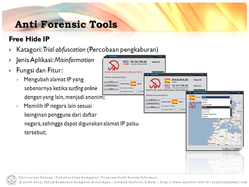 Anti Forensic Tools Free Hide IP  Katagori: Trial obfuscation (Percobaan pengkaburan)  Jenis Aplikasi: Misinformation  Fungsi dan Fitur:  Mengubah