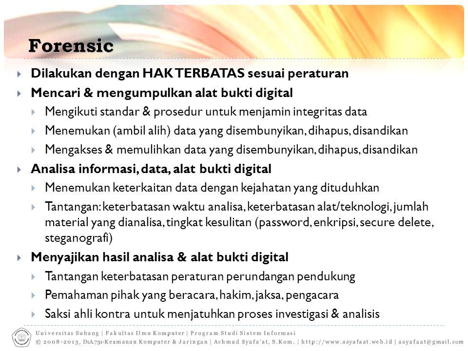 Forensic  Dilakukan dengan HAK TERBATAS sesuai peraturan  Mencari & mengumpulkan alat bukti digital  Mengikuti standar & prosedur untuk menjamin in