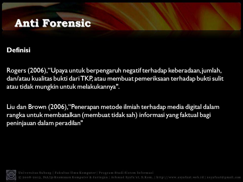 """Anti Forensic Definisi Rogers (2006), """"Upaya untuk berpengaruh negatif terhadap keberadaan, jumlah, dan/atau kualitas bukti dari TKP, atau membuat pem"""