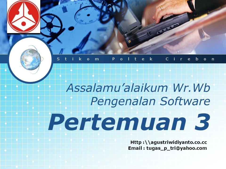 LOGO Assalamu'alaikum Wr.Wb Pengenalan Software Pertemuan 3 Http :\\agustriwidiyanto.co.cc Email : tugas_p_tri@yahoo.com Stikom Poltek Cirebon
