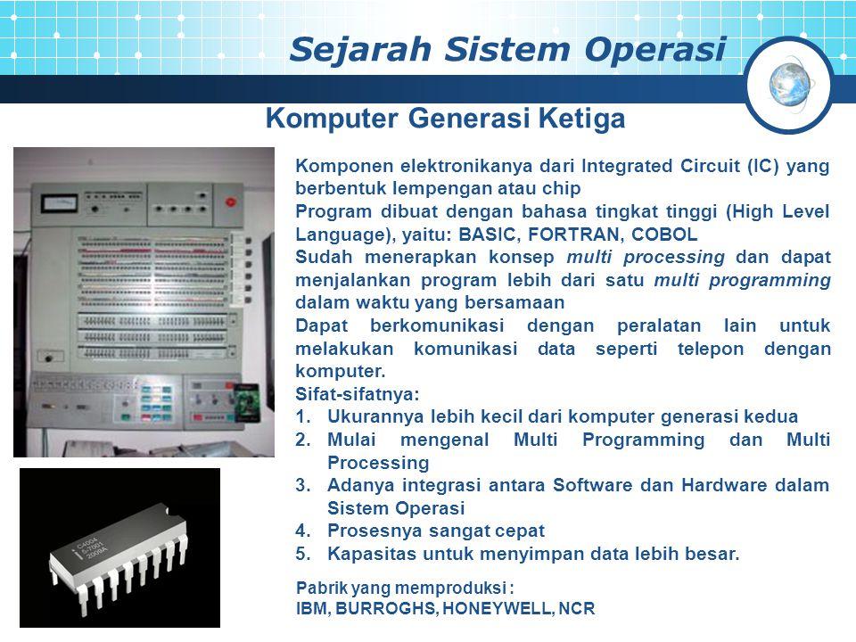 Sejarah Sistem Operasi Komputer Generasi Ketiga Komponen elektronikanya dari Integrated Circuit (IC) yang berbentuk lempengan atau chip Program dibuat
