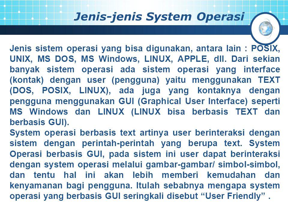 Jenis-jenis System Operasi Jenis sistem operasi yang bisa digunakan, antara lain : POSIX, UNIX, MS DOS, MS Windows, LINUX, APPLE, dll. Dari sekian ban