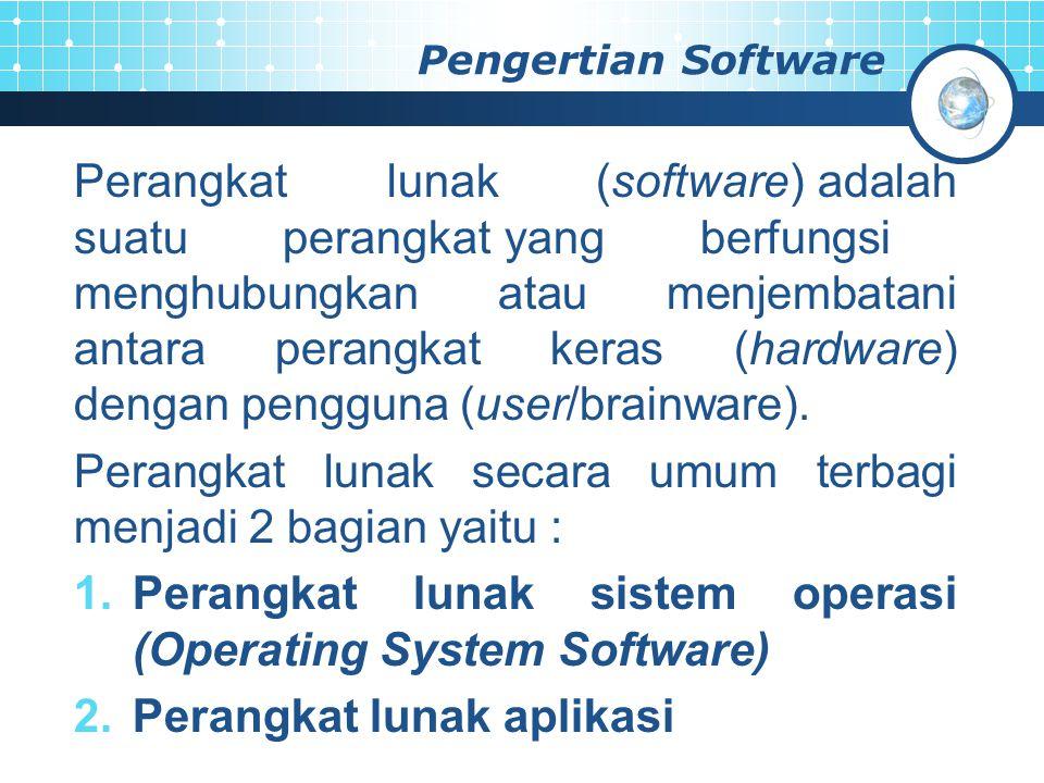 Pengertian Software Perangkatlunak(software) adalah suatuperangkat yangberfungsi menghubungkan atau menjembatani antara perangkat keras (hardware) dengan pengguna (user/brainware).