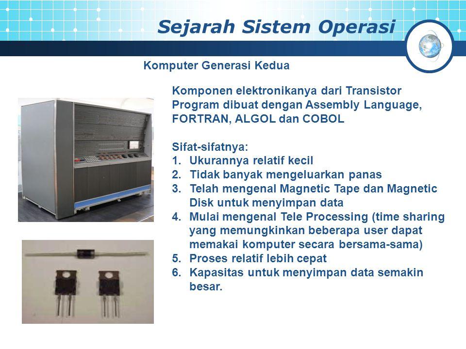 Sejarah Sistem Operasi Komputer Generasi Kedua Komponen elektronikanya dari Transistor Program dibuat dengan Assembly Language, FORTRAN, ALGOL dan COB