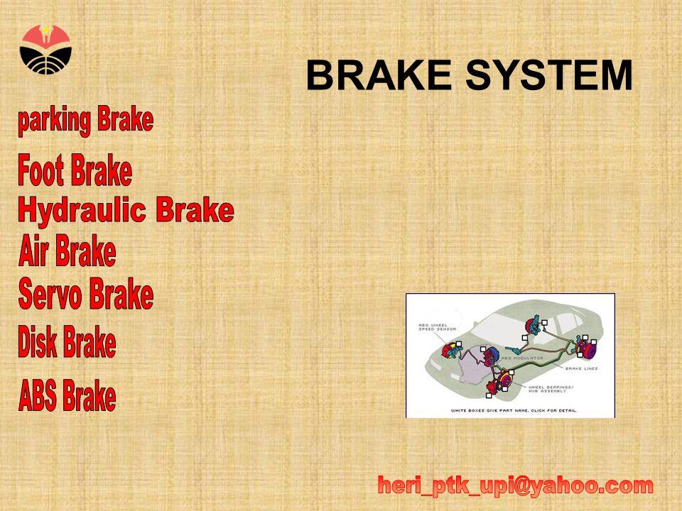 Fungsi Brake System •Brake system dipasang untuk mencegah terjadinya kecelakaan karena kendaraan tidak bisa berhenti pada saat melaju.