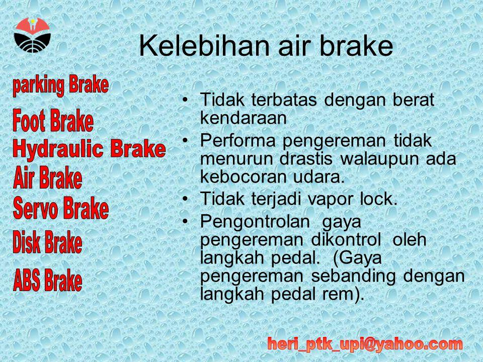 Kelebihan air brake •Tidak terbatas dengan berat kendaraan •Performa pengereman tidak menurun drastis walaupun ada kebocoran udara. •Tidak terjadi vap