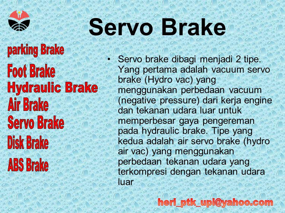 Servo Brake •Servo brake dibagi menjadi 2 tipe. Yang pertama adalah vacuum servo brake (Hydro vac) yang menggunakan perbedaan vacuum (negative pressur
