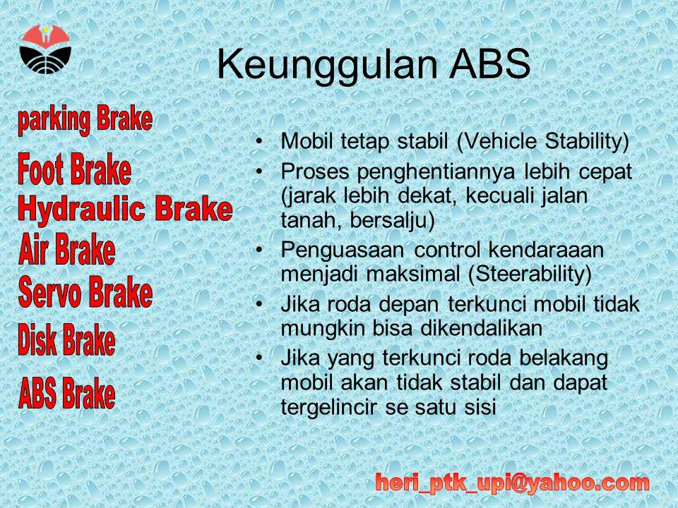 Keunggulan ABS •Mobil tetap stabil (Vehicle Stability) •Proses penghentiannya lebih cepat (jarak lebih dekat, kecuali jalan tanah, bersalju) •Penguasa