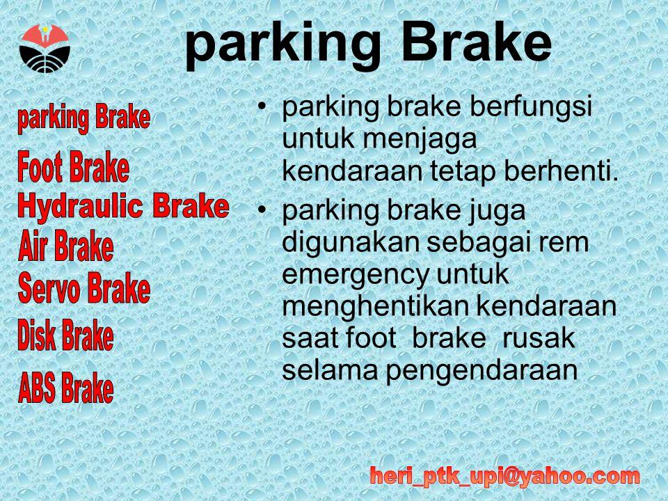 •parking brake berfungsi untuk menjaga kendaraan tetap berhenti. •parking brake juga digunakan sebagai rem emergency untuk menghentikan kendaraan saat