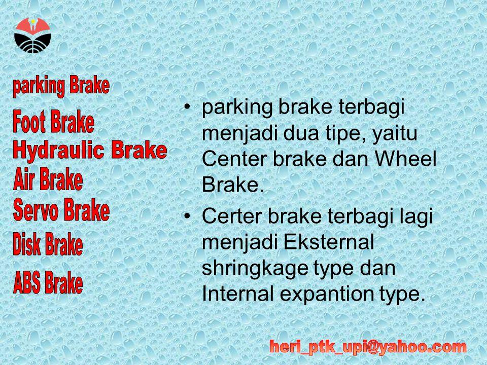 •parking brake terbagi menjadi dua tipe, yaitu Center brake dan Wheel Brake. •Certer brake terbagi lagi menjadi Eksternal shringkage type dan Internal