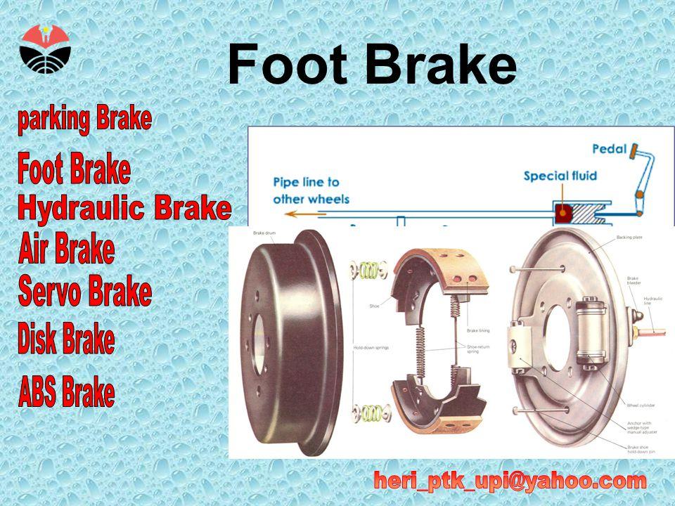 •Foot brake, dipakai untuk mengurangi atau menghentikan kendaraan yang sedang bergerak, dengan menekan brake pedal menggunakan kaki.