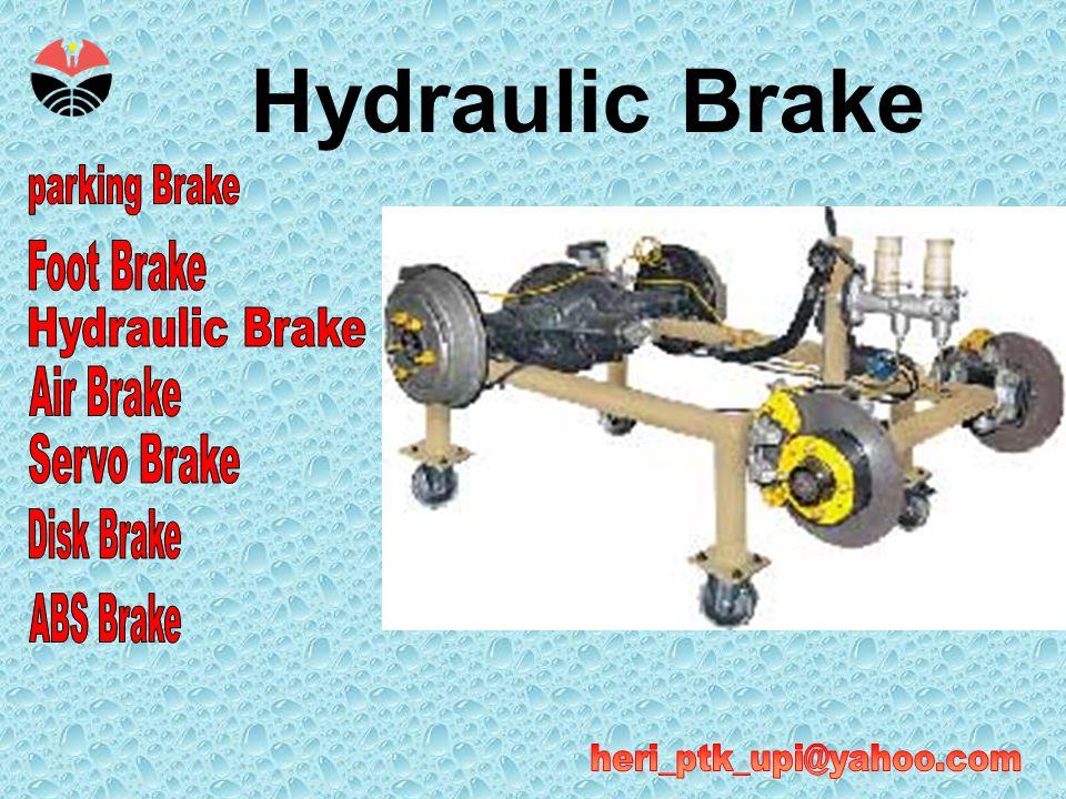 Susunan Hydraulic Brake •Brake pedal •Master cylinder •Brake oil •Wheel cylinder