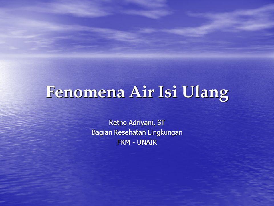 Fenomena Air Isi Ulang Retno Adriyani, ST Bagian Kesehatan Lingkungan FKM - UNAIR